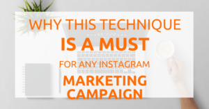 A must-use technique for instagram marketing campaigns