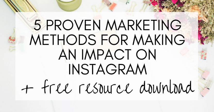 5 proven marketing methods for making an impact on instagram, tips, guide, instagram