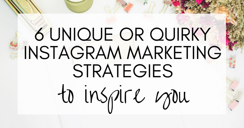 6 unique or quirky Instagram strategies to inspire you